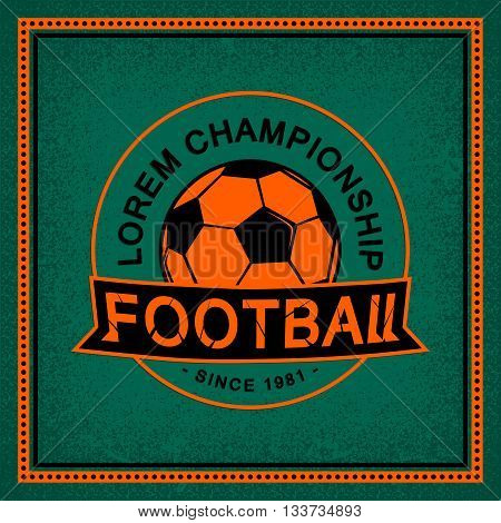 Color vintage and retro round logo badge, label football game with soccer ball on field background. Sport typography text sign, icon, old emblem championship. Vector illustration easy changed. Use for print or web