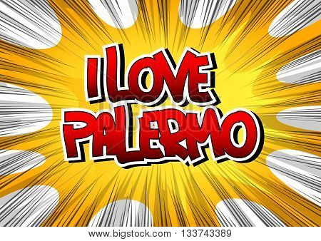 I Love Palermo - Comic book style word on comic book abstract background.