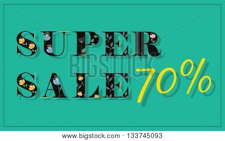Inscription Super Sale Seventy percents. Black floral letters. Artistic font. Watercolor flowers. Illustration.