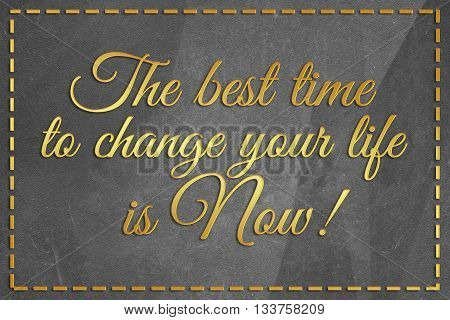 The best time to change your life is now!