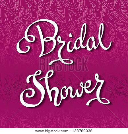 Calligraphy sign bridal shower on pink background with decorative leaves. Hand drawn Calligraphy card. Invitation for bridal shower party celebration or reception. Vector illustration
