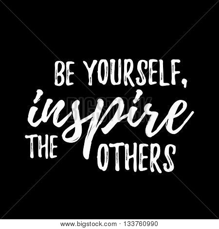 Be yourself inspire the others quote hand drawn. Positive inspirational quote. Lettering design of positive inspirational quote for posters, t-shirts, cards. Inspirational quote calligraphic design.