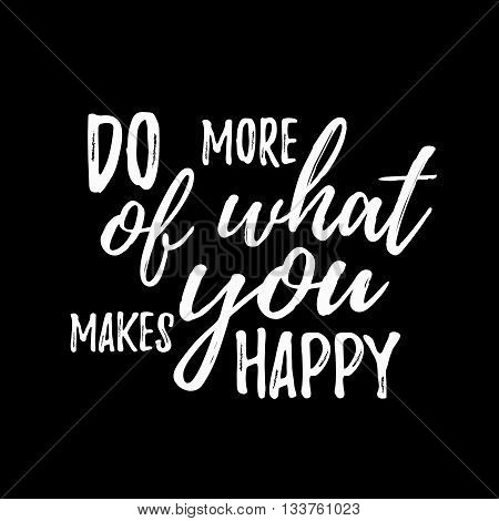 Do more of what makes you happy quote hand drawn. Positive happy quote lettering. Lettering design of positive happy quote for posters, t-shirts, cards. Happy quote calligraphy design.