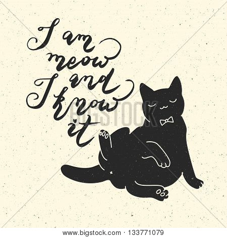 I am meow and I know it. Cat quote. Trendy hipster hand drawn style illustration. Inspiration vector typography vintage poster