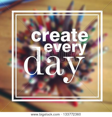 Vector motivation and inspiration illustration. Create every day - quote. Typography poster with square frame. Blurred background with crayons.