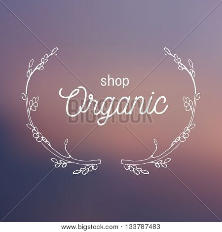 Vector logo for organic or flower shop on blurred background. Herbal design elements. Lettering quote.