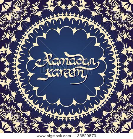 Ramadan Kareem. Blue greeting background. Islamic ornament. Calligraphy. Ink hand drawn inscription. Typography. Brush lettering. Arabic lantern and inscription Ramadan Kareem.