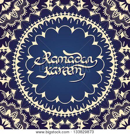 Ramadan Kareem. Blue greeting background. Islamic ornament. Calligraphy. Ink hand drawn inscription. Typography. Brush lettering. Arabic lantern and inscription Ramadan Kareem.