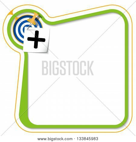 Green frame for your text with the tack target and plus symbol