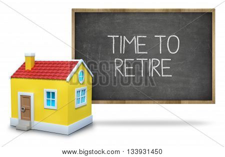 Time to retire text on blackboard with 3d house front of blackboard on white background