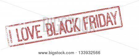 I Love Black Friday Red Rubber Stamp On White