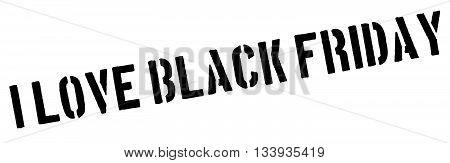 I Love Black Friday Red Rubber Stamp On White