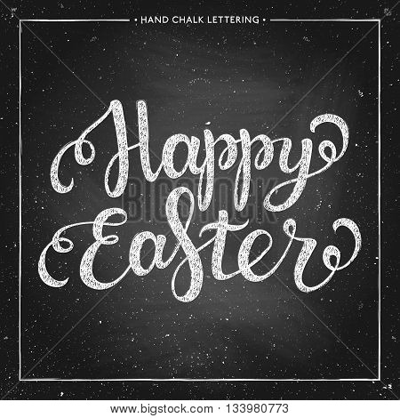 Happy Easter - hand drawn chalk lettering on chalkboard, Happy Easter typographical background, design for greeting card, poster, banner, printing, mailing, vector illustration