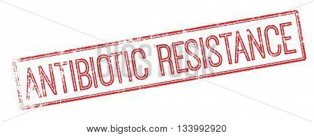 Antibiotic Resistance Red Rubber Stamp On White