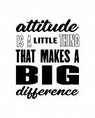 Inspiring Motivation Quote With Text Attitude Is A Little Thing That Makes A Big Difference. Vector  poster