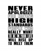 Inspiring Motivation Quote With Text Never Apologize For Having High Standarts People Who Really Wan poster