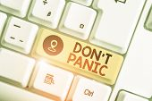 Text Sign Showing Don T Panic. Conceptual Photo To Avoid Sudden Uncontrollable Fear Or Anxiety Keep  poster