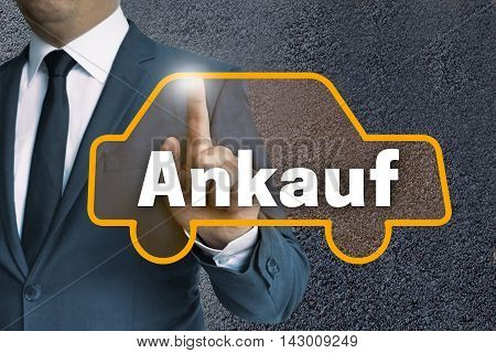 ankauf (in german purchase) auto touchscreen is operated by businessman concept.