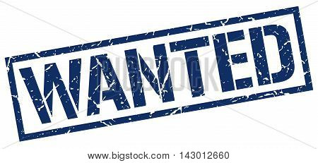 wanted stamp. blue grunge square isolated sign