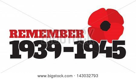 World War II commemorative symbol with dates 1939-1945 stylized poppies and phrase remember. Vector illustration in eps8 format.