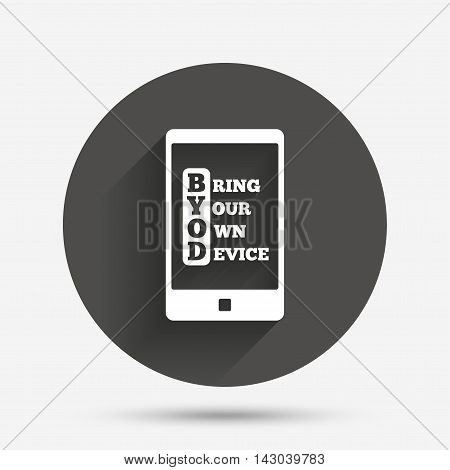 BYOD sign icon. Bring your own device symbol. Smartphone icon. Circle flat button with shadow. Vector