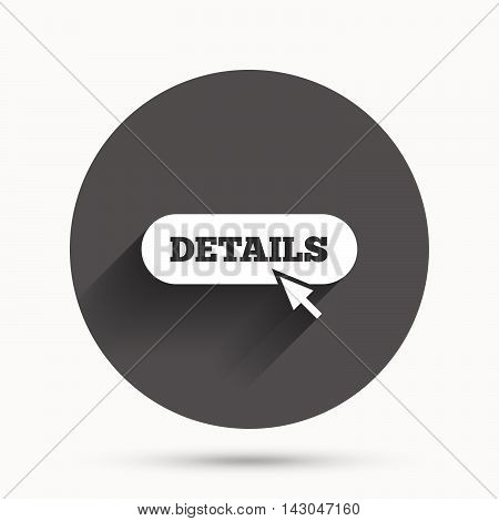 Details with cursor pointer sign icon. More with mouse symbol. Website navigation. Circle flat button with shadow. Vector