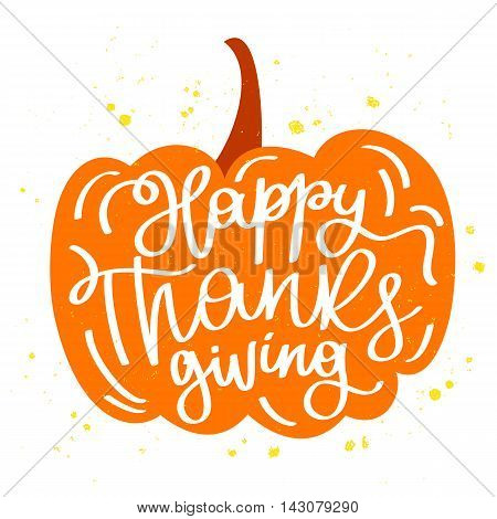 Quote Happy Thanksgiving in the pumpkin. The trend calligraphy. Vector illustration on white background. Great holiday gift card. Handwritten design.