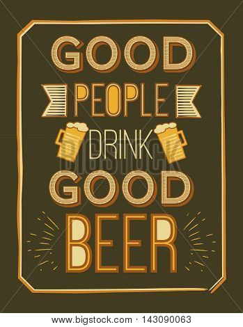 vector poster with quote - good people drink Good beer. Ideal for printing on t-shirts, menus, labels, pubs, restaurants.