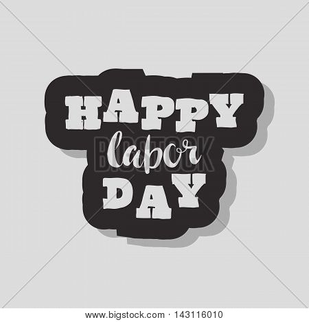 Happy Labours day inscription. Greeting card with calligraphy. Hand drawn lettering quote design. Typography for banner poster clothing design. Photo overlay letter. Labor day Vector illustration.