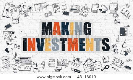 Making Investments - Multicolor Concept with Doodle Icons Around on White Brick Wall Background. Modern Illustration with Elements of Doodle Design Style.
