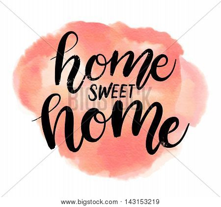 Hand Drawn Vector Calligraphic Phrase. Home Sweet Home.  Modern Calligraphy With Watercolor Backgrou