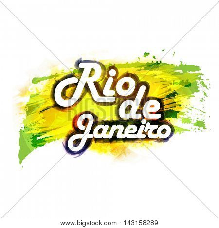 Creative inscription Rio De Janeiro on abstract watercolor background, Brazilian Flag colors brush strokes, Brazil Carnival, Stylish Poster, Banner or Flyer design.