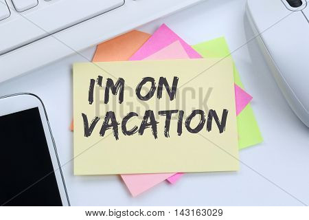 I'm On Vacation Travel Traveling Holiday Holidays Relax Relaxed Break Free Time Desk