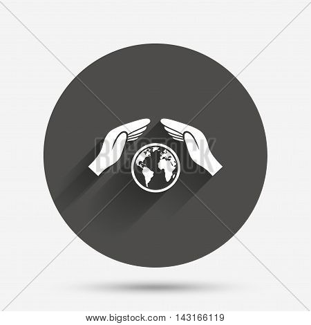 Worldwide insurance sign icon. Hands protect cover symbol. Travel insurance. World peace. Save planet. Circle flat button with shadow. Vector