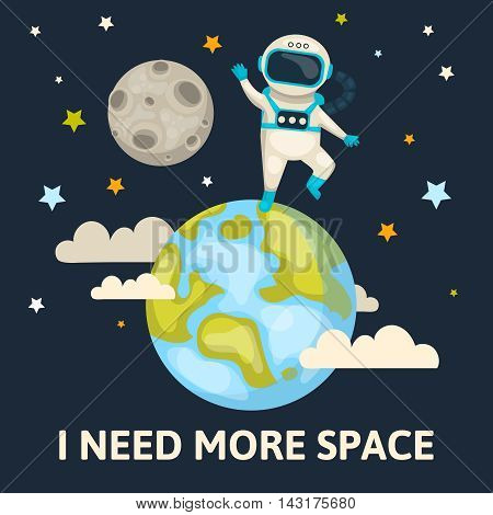 Space colored poster astronaut waving and standing on globe behind him the moon and the starry sky vector illustration