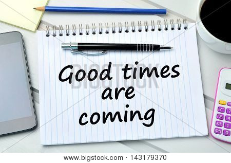 Text Good times are coming on notepad