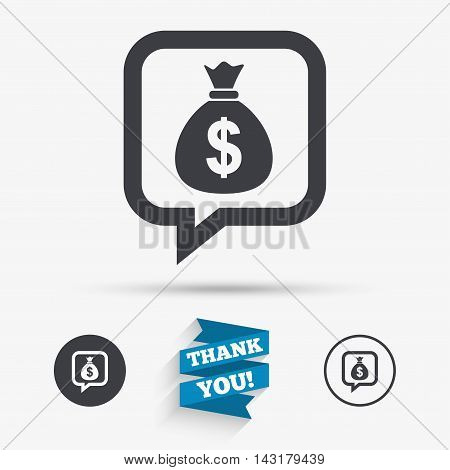 Money bag sign icon. Dollar USD currency speech bubble symbol. Flat icons. Buttons with icons. Thank you ribbon. Vector