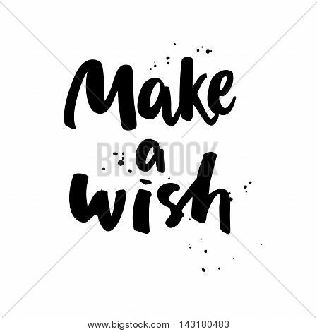 Make a wish. Boho style vector phrase. Inspirational and motivational quote handwritten with black ink and brush. Brush calligraphy. Hand lettering for posters invitations cards t shirt