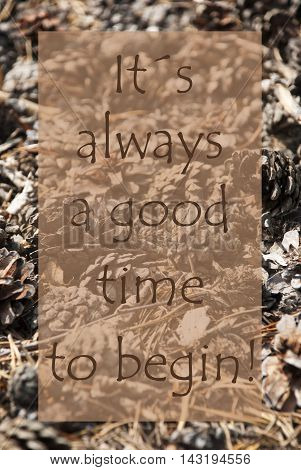 Vertical Texture Of Fir Or Pine Cone. Autumn Season Greeting Card. English Quote It Is Always A Good Time To Begin