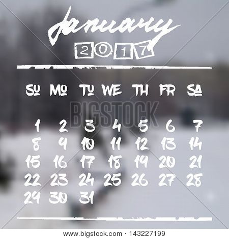 Calendar design grid in hand written style with white lettering and dates of winter month January 2017 on natural blurred background. City park in snow. Vector illustration