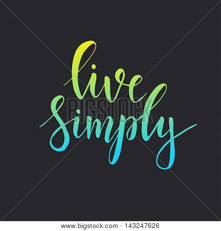 Live simply. Conceptual handwritten phrase. T shirt hand lettered calligraphic design. Inspirational vector typography.