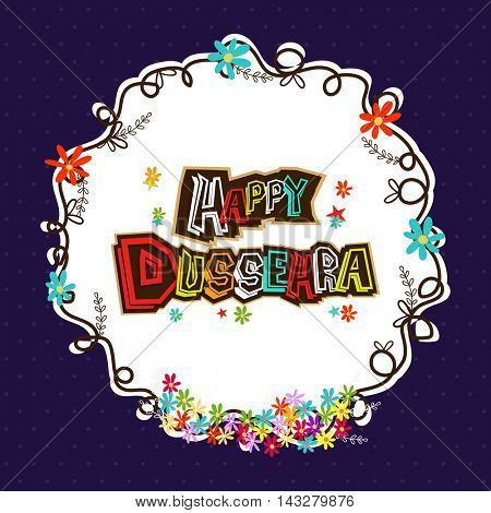 Creative colourful text Happy Dussehra in flowers decorated frame, Stylish Poster, Banner or Flyer design for Indian Festival celebration.