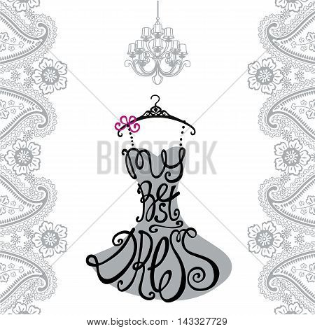 Typography Dress Design.Silhouette of woman classic little dress from words My best dress.Paisley borderlace, chandelier. Swirling curves font.Fashion Vector illustration.Pink background