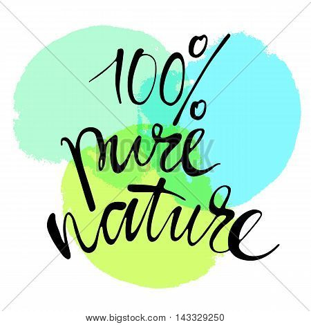 Phrase 100 percent pure nature in handwriting. Modern hand drawn calligraphy. Lettering for print and posters. Typography poster design.