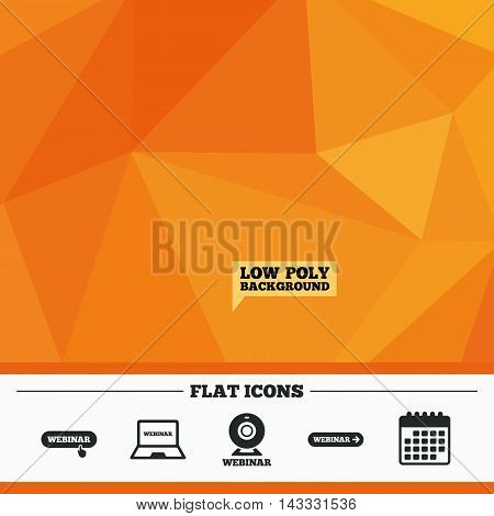 Triangular low poly orange background. Webinar icons. Web camera and notebook pc signs. Website e-learning or online study symbols. Calendar flat icon. Vector
