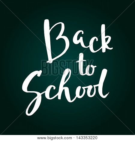 Back to school card. Hand drawing ink lettering vector art modern brush calligraphy motivational poster on chalk board background.