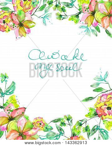Frame border, template for postcard with yellow and tender pink flowers and branches with the green and blue leaves painted in watercolor  on a white background, greeting card, decoration postcard or invitation with inscription Awake my soul