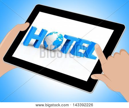 World Hotel Tablet Indicates Place To Stay 3D Illustration