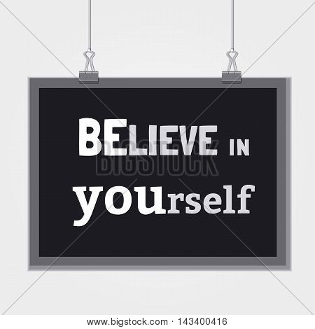 Motivated Quote Believe Yourself. Motivational Typography Poster Concept. Vector Slogan Concept. Idea for inspirational banner with quotation. For use in poster design background. Vector Illustration.