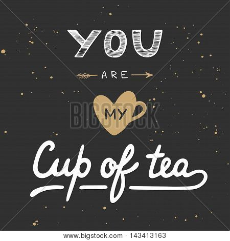 Vector card with hand drawn unique typography design element for greeting cards prints and posters. You are my cup of tea in vintage style. Handwritten lettering. Hand drawn design elements.